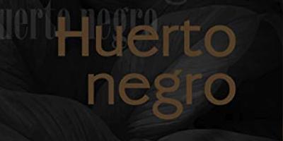 Huerto negro, cierre de una trilogía vitalista